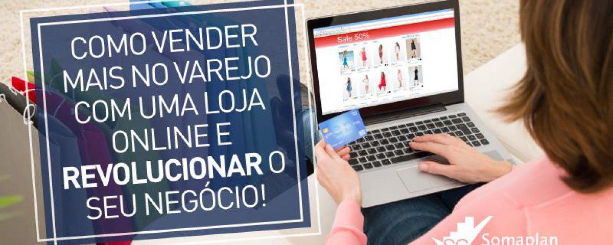 aa08c6b27b61a6 Como vender mais no varejo com uma loja online e revolucionar o seu ...